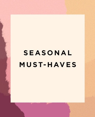 Seasonal Must-haves